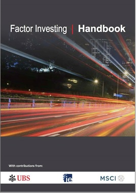 Factor Investing Handbook: a new dimension in the asset allocation puzzle, by UBS AM and MSCI -